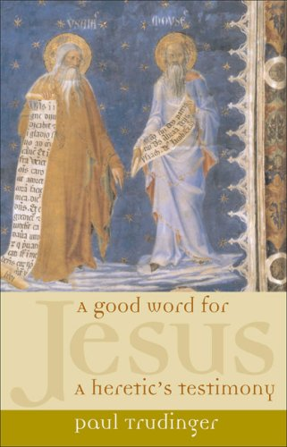 A Good Word for Jesus: A Heretic: Paul Trudinger