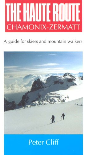 Haute Route Chamonix-Zermatt: Guide for Skiers and Mountain Walkers: Cliff, Peter