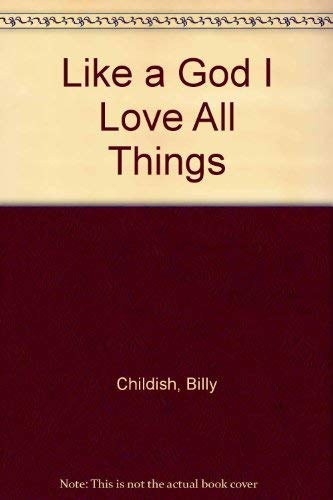 Like a God I Love All Things (9781871894462) by Billy Childish
