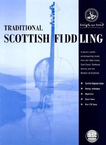 9781871931389: Traditional Scottish Fiddling: A Player's Guide to Regional Styles, Bowing Techniques, Repertoire and Dances: Containing over 220 Tunes