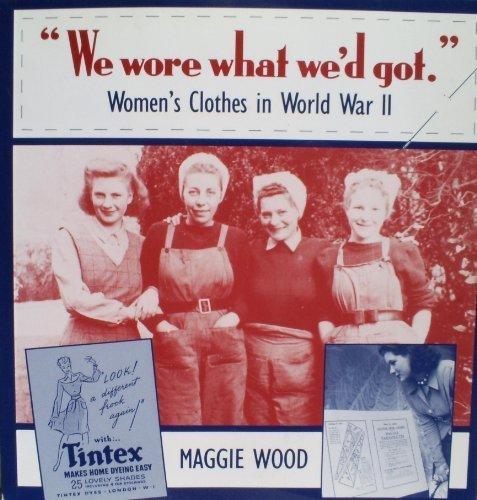 9781871942019: We Wore What We'd Got: Women's Clothes in World War II