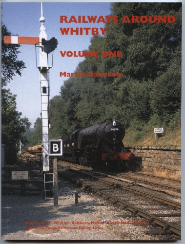 Railways Around Whitby: Scarborough-Whitby-Saltburn, Malton-Goathland-Whitby, Esk Valley, Forge V...