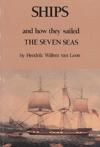Ships and How They Sailed the Seven Seas: Hendrik Willem Van Loon