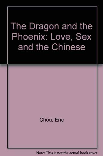 9781871948905: The Dragon and the Phoenix: Love, Sex and the Chinese