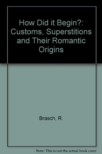 How Did it Begin?: Customs, Superstitions and: R. Brasch