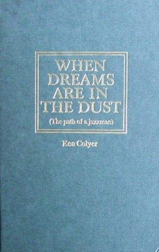 WHEN DREAMS ARE IN THE DUST (THE: COLYER, Ken.