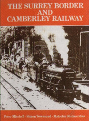 The Surrey Border and Camberley Railway: an illustrated history of the miniature railways of Farn...