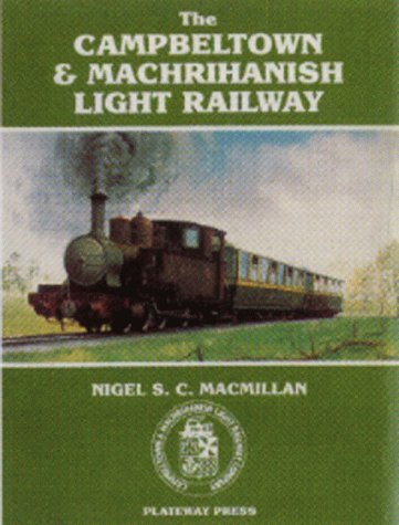 9781871980172: The Campbeltown and Machrihanish Light Railway
