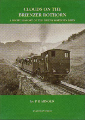Clouds on the Brienzer Rothorn: A Short History of the Brienz Rothorn Bahn.