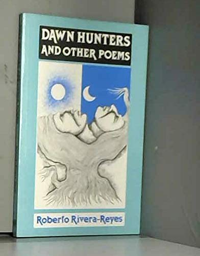 Dawn Hunters and Other Poems: Rivera-Reyes, Roberto trans