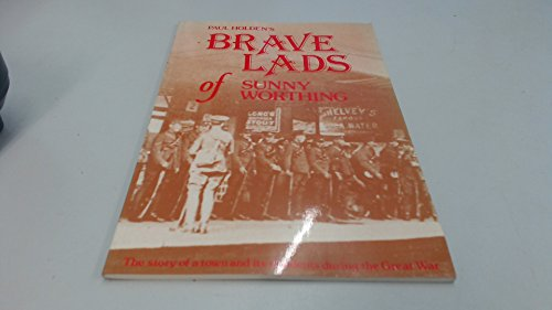 9781871986037: Paul Holden's Brave Lads of Sunny Worthing. The story of a town and its residents during the Great War