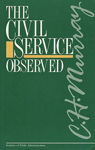 The Civil Service Observed: Murray, C.H.