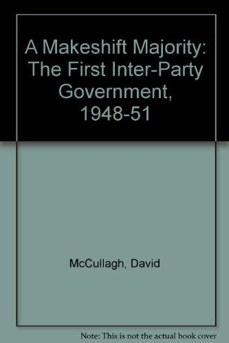 A Makeshift Majority: The First Inter-Party Government, 1948-51: McCullagh, David