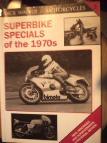 Superbike Specials of the 1970s: Machines, Riders and Lifestyle a Pictorial Review (Mick Walker on Motorcycles, Vol 2) (v. 2) (1872004296) by Mick Walker