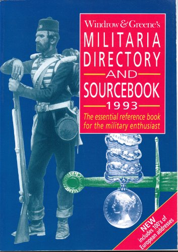 Windrow & Greene's Militaria Directory and Sourcebook 1993; The Essential Reference Book ...