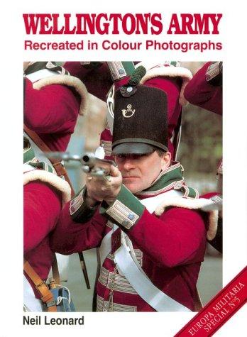 9781872004792: Wellington's Army Recreated in Colour Photographs (Europa Militaria)