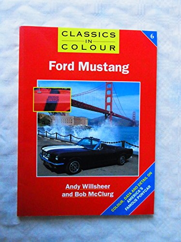 Ford Mustang : Colour, data and detail on America's famous ponycar Classics in Colour