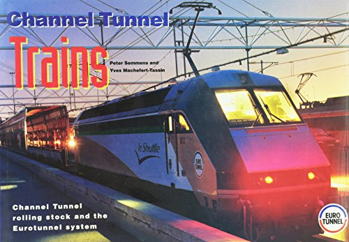 Channel Tunnel Trains: Channel Tunnel Rolling Stock and the Eurotunnel System: Semmens, Peter W. B....