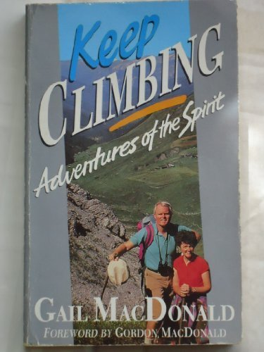 Keep Climbing: Adventures of the Spirit (1872059481) by Gail MacDonald