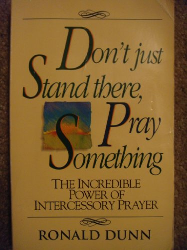 9781872059679: Don't Just Stand There...Pray Something!: Discover the Incredible Power of Intercessory Prayer