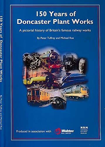 9781872062044: 150 Years of Doncaster Plant Works: A Pictorial History of Yorkshire's Famous Railway Works