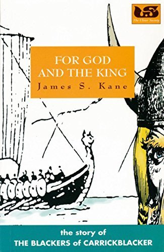 For God and the King: The Story of the Blackers of Carrickblacker: James S. Kane