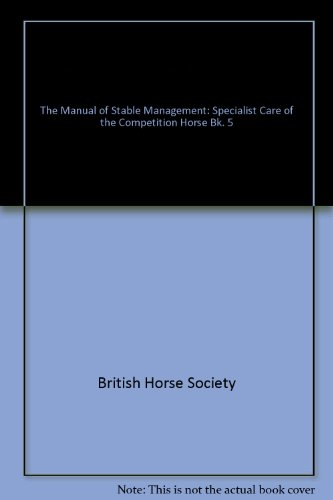 9781872082219: The Manual of Stable Management: Specialist Care of the Competition Horse Bk. 5