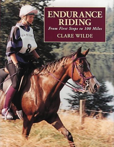 Endurance Riding: From First Steps to 100 Miles: Wild, Clare