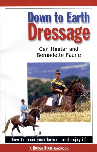 Down to Earth Dressage: How to Train Your Horse - and Enjoy it!: Carl Hester; Bernadette Faurie