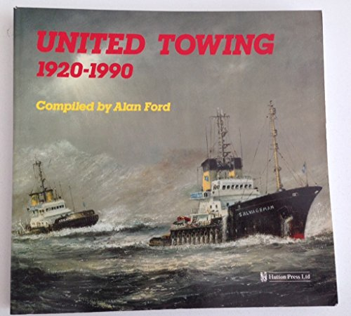 United Towing 1920-90: A History.: Alan Ford.