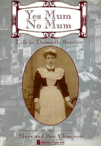 Yes Mum, No Mum: Life in Domestic Service: Mave Chapman