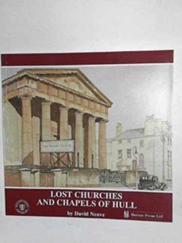 Lost Churches and Chapels of Hull: Neave, David