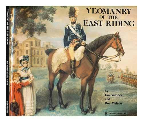 Yeomanry of the East Riding (9781872167473) by Ian Sumner; Roy Wilson