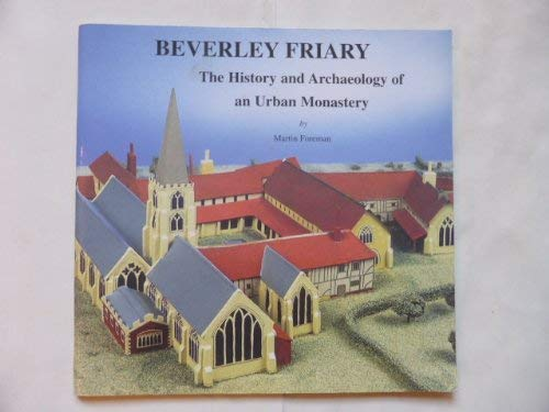 Beverley Friary: The History and Archaeology of an Urban Monastery