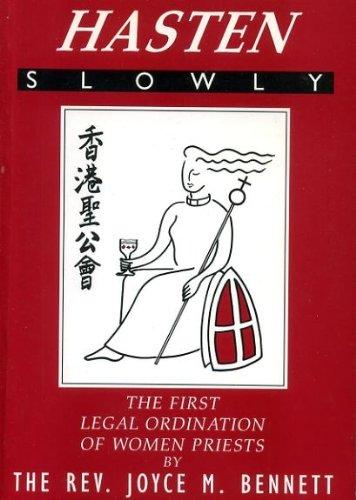Hasten Slowly: First Legal Ordination of Women: Bennett, Joyce M.