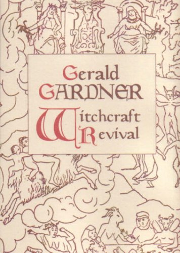 9781872189161: Gerald Gardner and the Witchcraft Revival: The Significance of His Life and Works to the Story of Modern Witchcraft