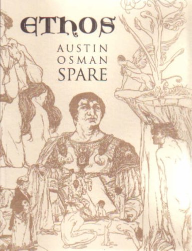 9781872189284: Ethos: The Magical Writings of Austin Osman Spare - Micrologus, the Book of Pleasure, the Witches Sabbath, Mind to Mind and How by a Sorceror