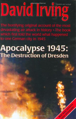 Apocalypse 1945: The Destruction of Dresden: David Irving