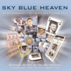 9781872204901: Sky Blue Heaven: An Encyclopedia of Coventry City Football Club