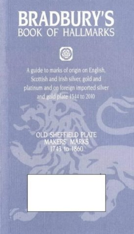 9781872212043: Bradbury's Book of Hallmarks: A Guide to Marks of Origin on English, Scottish and Irish Silver, Gold and Platinum and on Foreign Imported Silver and Gold Plate 1544 to 2010