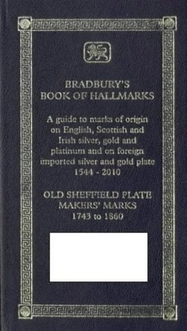 9781872212050: Bradbury's Book of Hallmarks: A Guide to Marks of Origin on English, Scottish and Irish Silver, Gold and Platinum and on Foreign Imported Silver and Gold Plate 1544 to 2010