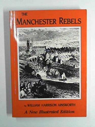 The Manchester Rebels: Ainsworth, William Harrison