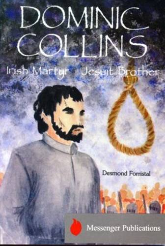 Dominic Collins: Irish Martyr, Jesuit Brother 1566-1602: Desmond Forristal