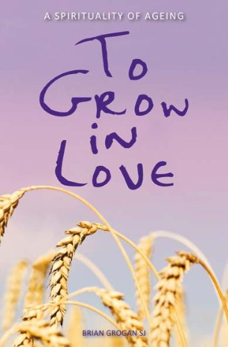 9781872245775: To Grow in Love: A Spirituality of Ageing