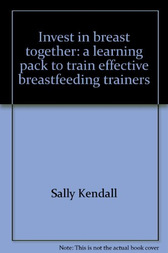 9781872278261: Invest in breast together: a learning pack to train effective breastfeeding trainers