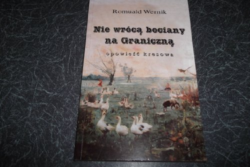 9781872286136: Nie wróca bociany na Graniczna. Author, Romuald Wernik. Publisher, Caldra House, 1998. ISBN, 1872286135. VGC.