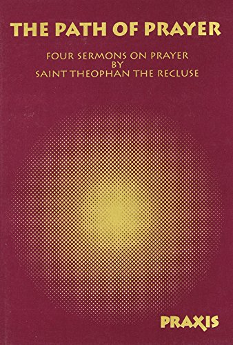 9781872292137: The Path of Prayer: Four Sermons on Prayer by Saint Theophan the Recluse (Praxis Pocketbooks)