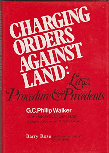 Charging Orders Against Land: Law, Procedure And Precedents (SCARCE HARDBACK FIRST EDITION IN DUS...