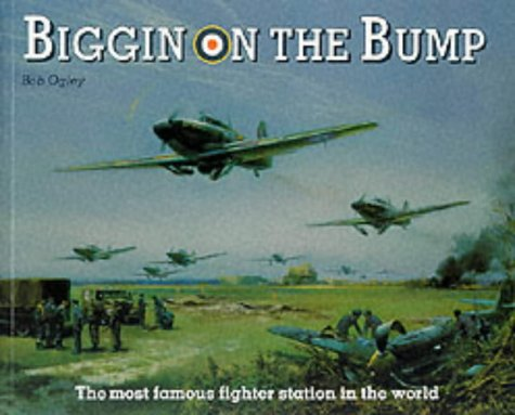 Biggin On The Bump: The Story Of The Most Famous Fighter Station In The World (FINE COPY SIGNED B...