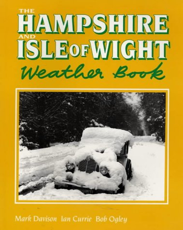 The Hampshire and Isle of Wight Weather Book (County Weather): Mark Davison